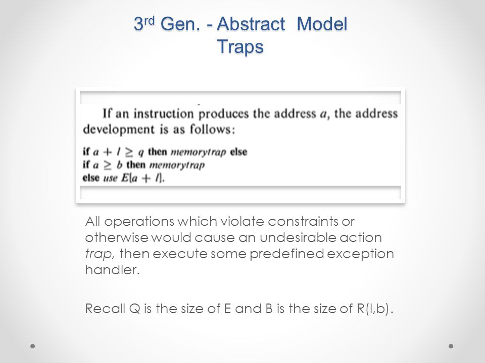 3 rd Gen. - Abstract Model Traps All operations which violate constraints or otherwise would cause an undesirable action trap, then execute some prede
