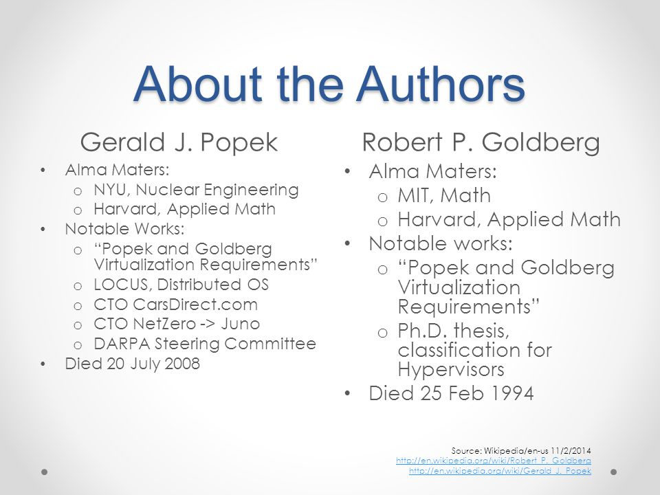 "About the Authors Gerald J. PopekRobert P. Goldberg Alma Maters: o NYU, Nuclear Engineering o Harvard, Applied Math Notable Works: o ""Popek and Goldbe"