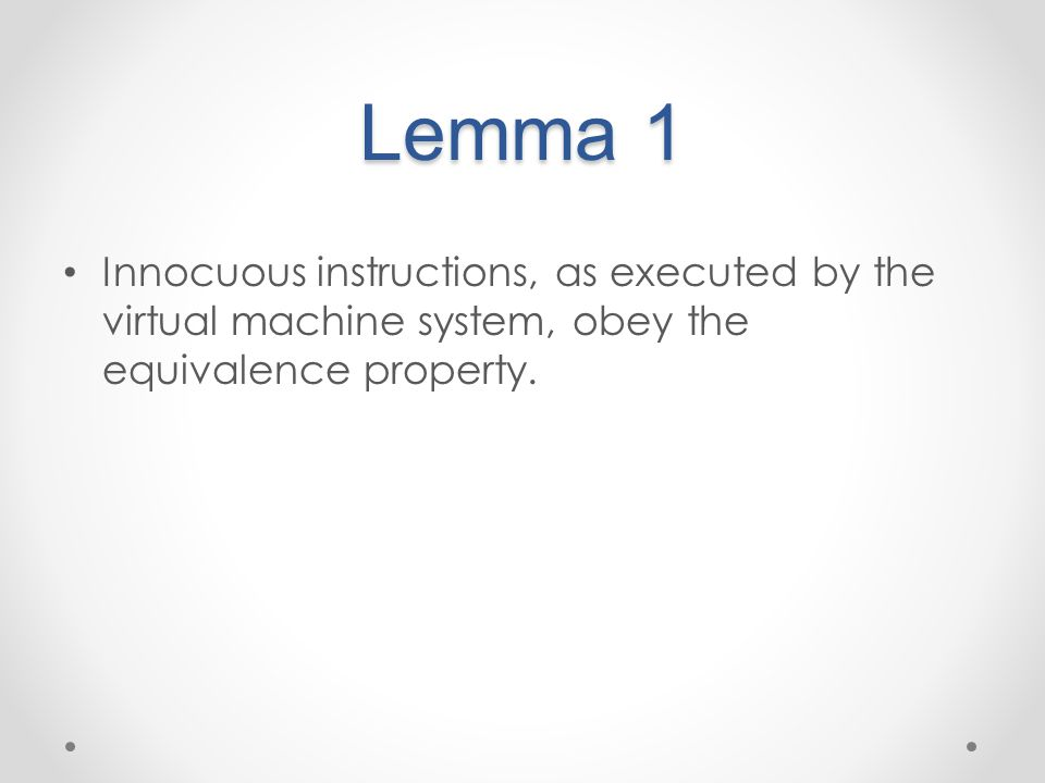 Lemma 1 Innocuous instructions, as executed by the virtual machine system, obey the equivalence property.