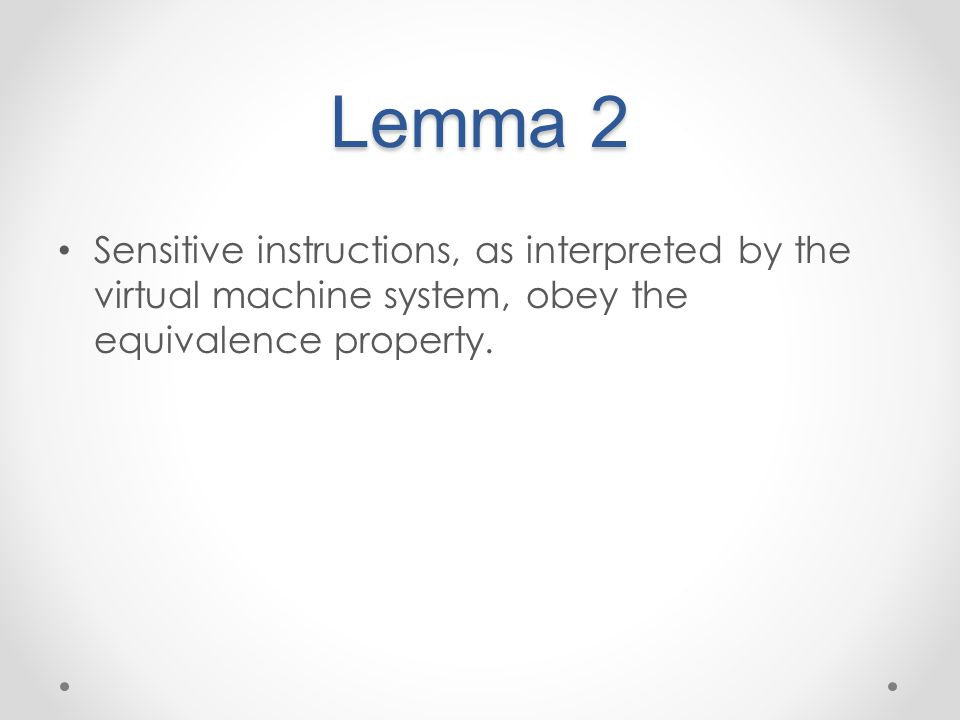 Lemma 2 Sensitive instructions, as interpreted by the virtual machine system, obey the equivalence property.