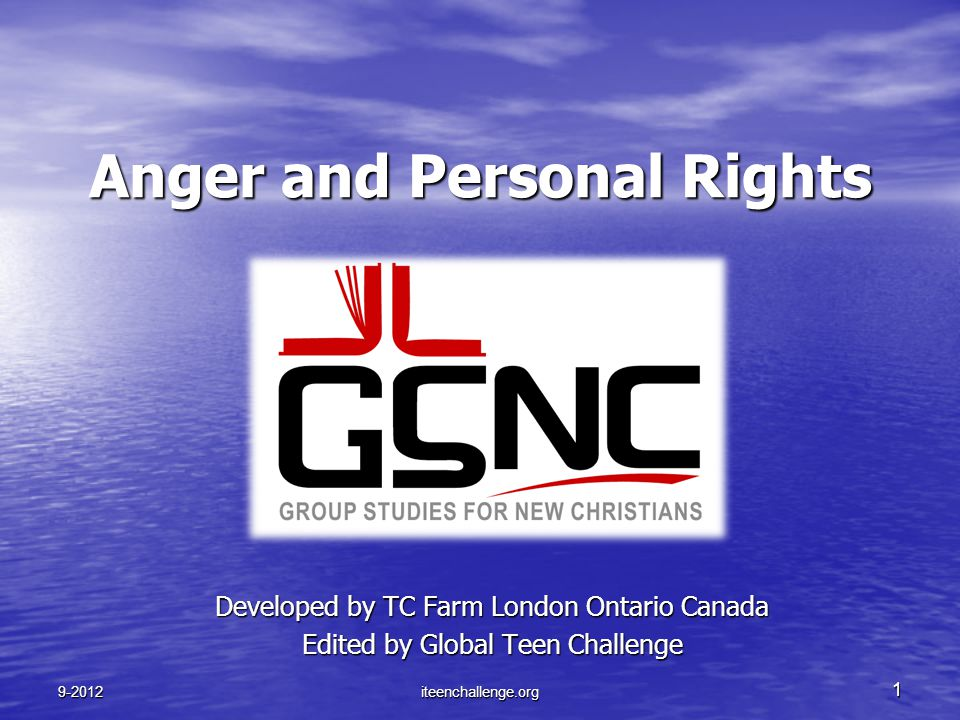 Anger and Personal Rights Developed by TC Farm London Ontario Canada Edited by Global Teen Challenge 9-2012iteenchallenge.org 1