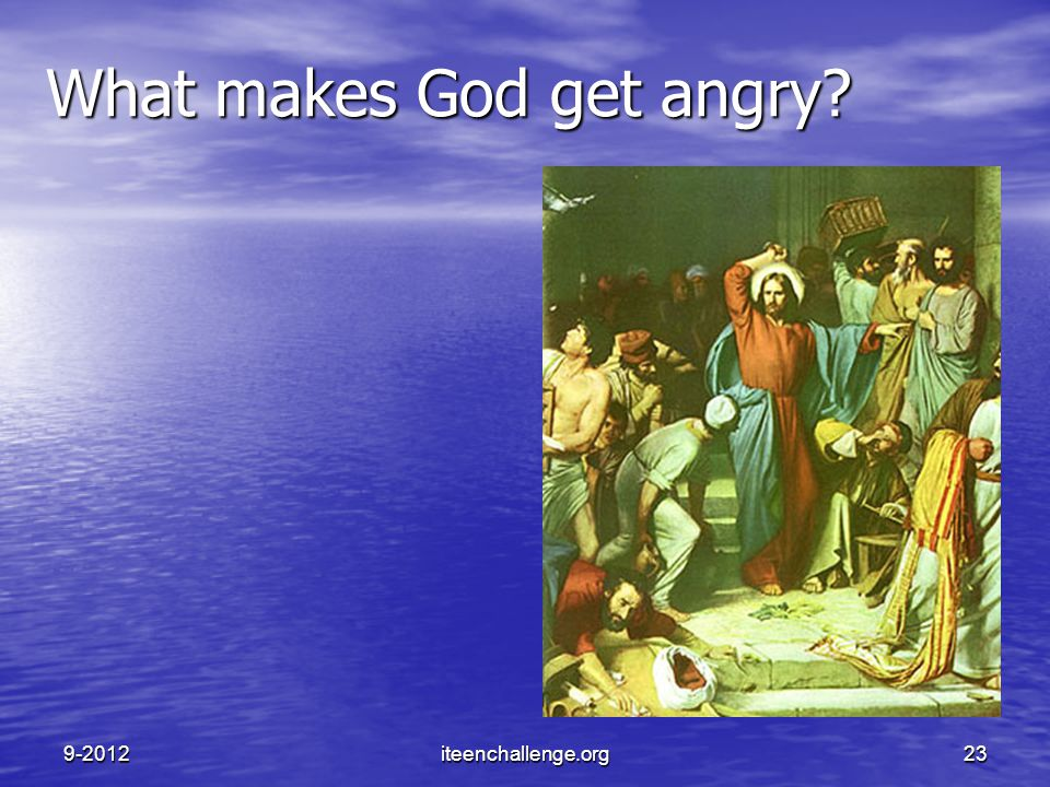 What makes God get angry? 9-2012iteenchallenge.org23