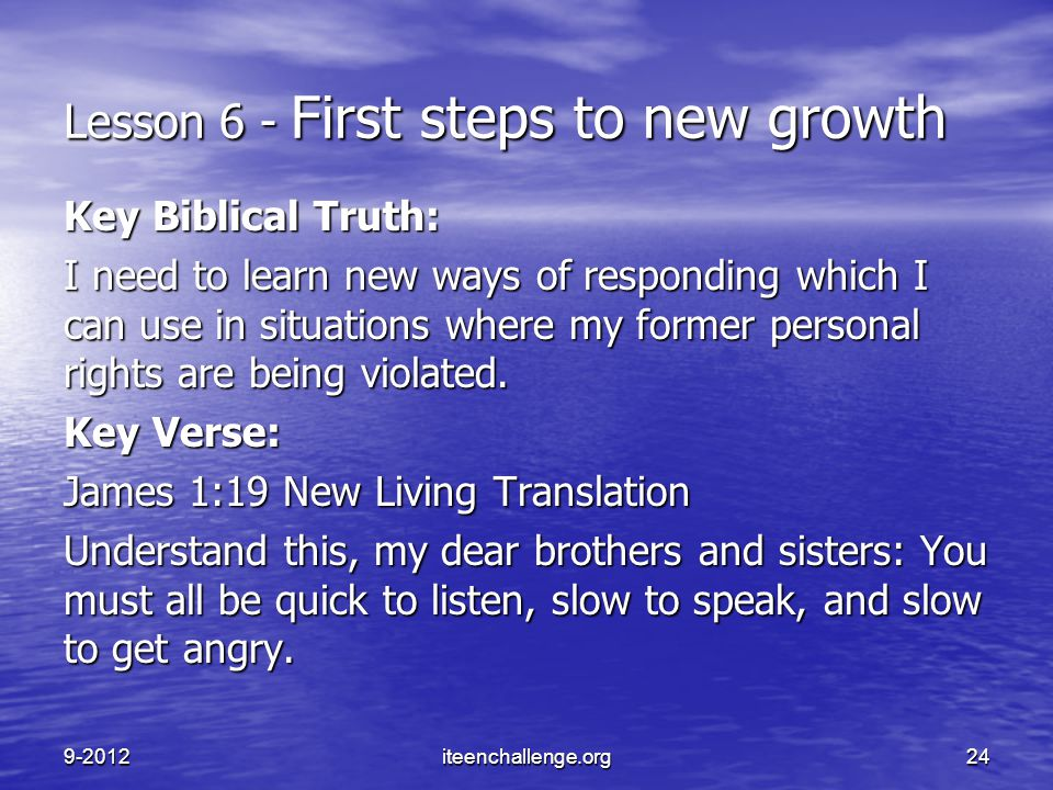 Lesson 6 - First steps to new growth Key Biblical Truth: I need to learn new ways of responding which I can use in situations where my former personal