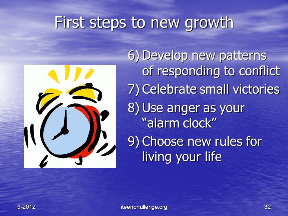 "First steps to new growth 6)Develop new patterns of responding to conflict 7)Celebrate small victories 8)Use anger as your ""alarm clock"" 9)Choose new"