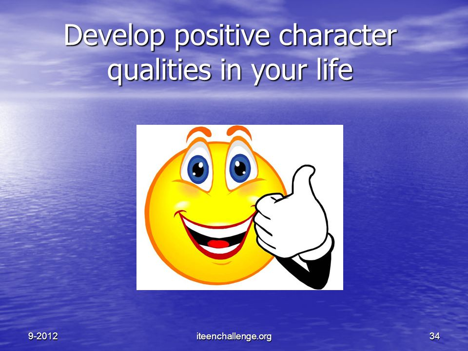 Develop positive character qualities in your life 9-2012iteenchallenge.org34