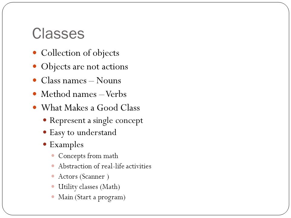 Not a Good Class Name Does not describe what the object is about Too complex Turn an action into a class Examples You give me some examples