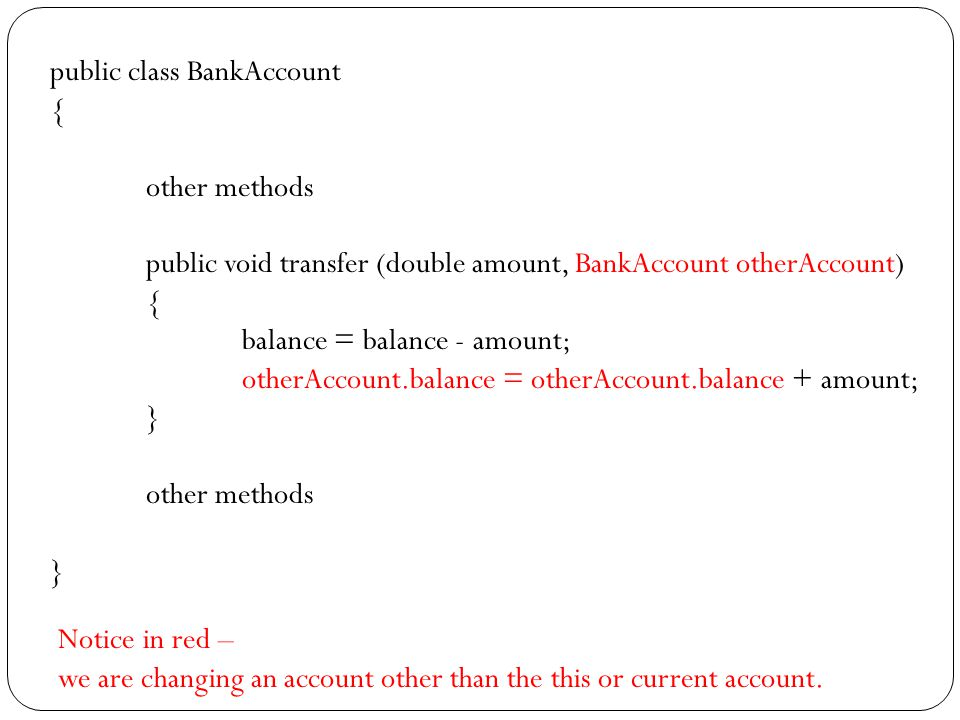 Precondition and Post-condition Precondition Requirement that the caller of the method must obey Violate the condition – no guarantee of the result being accurate Applies to method Example: BankAccount class – deposit method Has the precondition that the amount is not negative You should document the precondition //@parm amount the amount of money to deposit // percondition: amount >=0