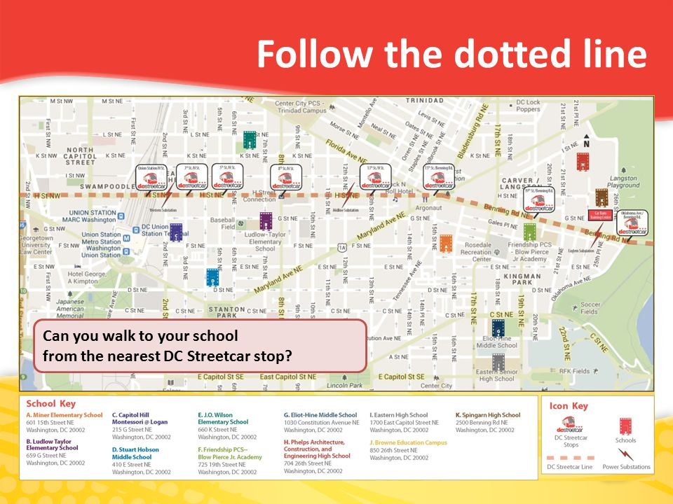 Follow the dotted line Can you walk to your school from the nearest DC Streetcar stop