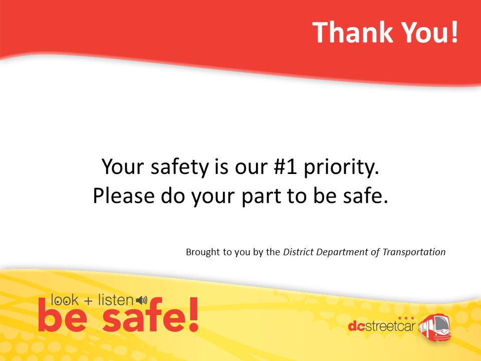 Thank You. Your safety is our #1 priority. Please do your part to be safe.