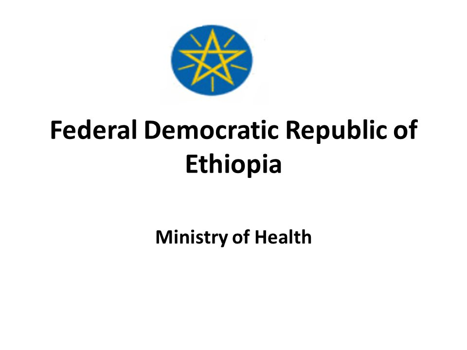 Federal Democratic Republic of Ethiopia Ministry of Health