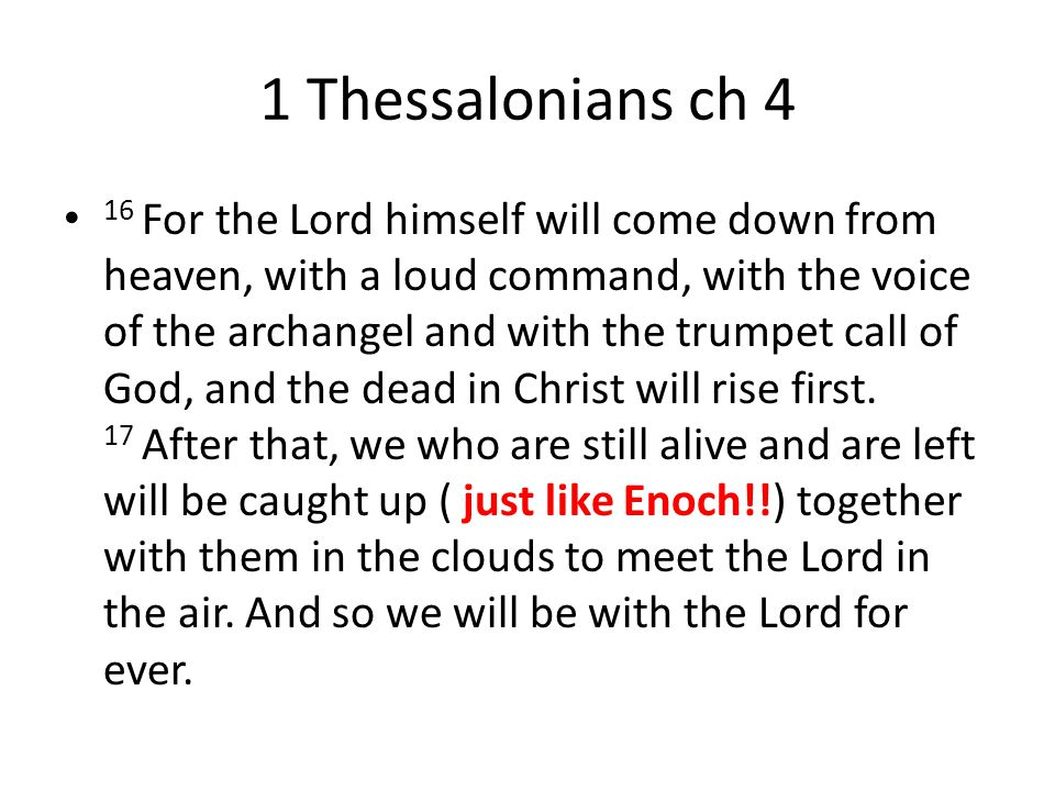 1 Thessalonians ch 4 16 For the Lord himself will come down from heaven, with a loud command, with the voice of the archangel and with the trumpet call of God, and the dead in Christ will rise first.