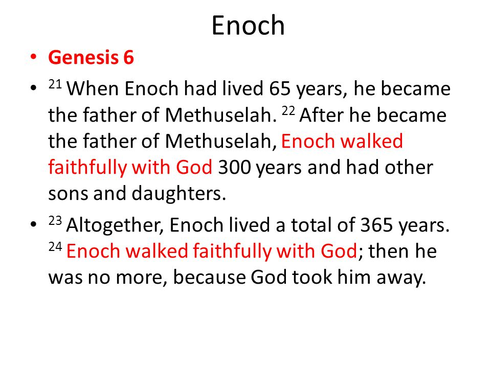 Enoch Genesis 6 21 When Enoch had lived 65 years, he became the father of Methuselah.