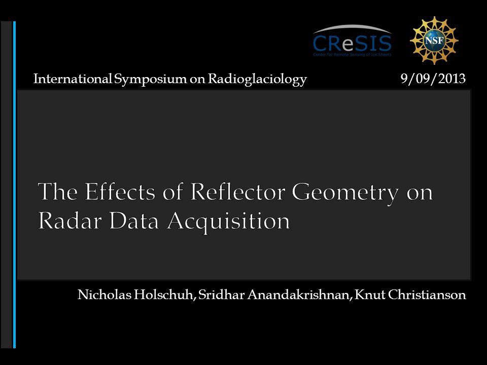 International Symposium on Radioglaciology 9/09/2013 Nicholas Holschuh, Sridhar Anandakrishnan, Knut Christianson