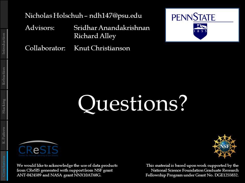 Nicholas Holschuh – ndh147@psu.edu Advisors: Sridhar Anandakrishnan Richard Alley Collaborator:Knut Christianson Questions.