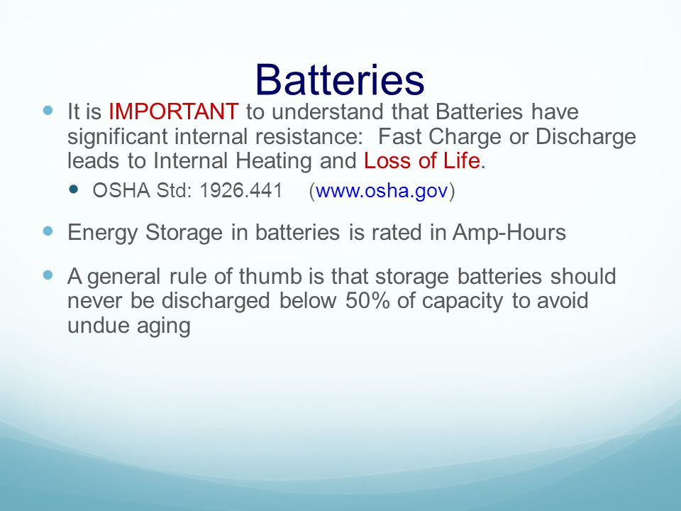 Batteries It is IMPORTANT to understand that Batteries have significant internal resistance: Fast Charge or Discharge leads to Internal Heating and Loss of Life.