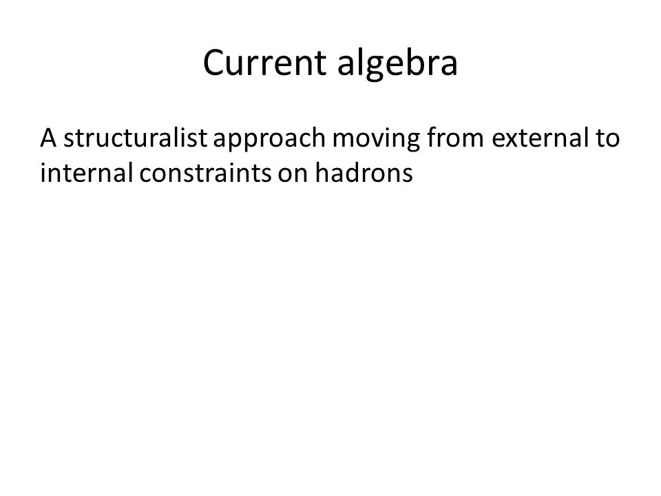 Current algebra A structuralist approach moving from external to internal constraints on hadrons