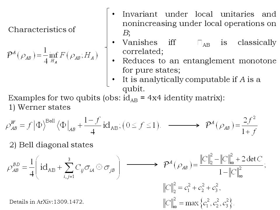 Invariant under local unitaries and nonincreasing under local operations on B ; Vanishes iff  AB is classically correlated; Reduces to an entanglement monotone for pure states; It is analytically computable if A is a qubit.