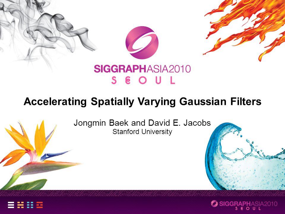Accelerating Spatially Varying Gaussian Filters Jongmin Baek and David E.