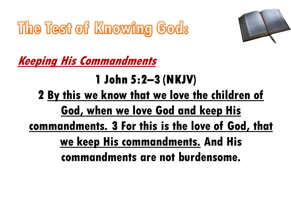 Keeping His Commandments 1 John 5:2–3 (NKJV) 2 By this we know that we love the children of God, when we love God and keep His commandments.