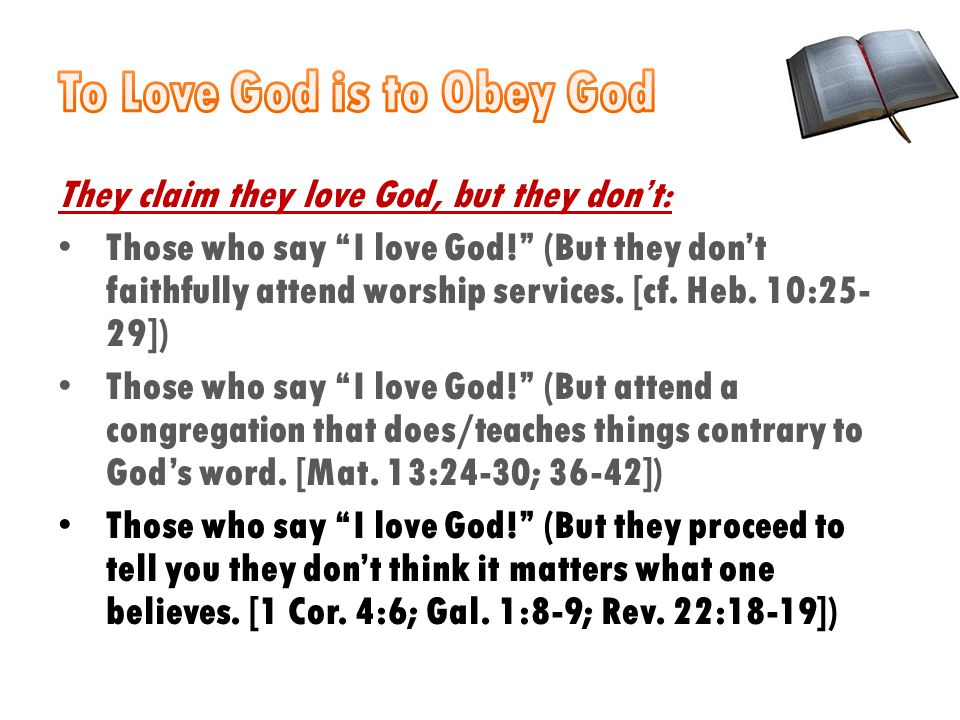 They claim they love God, but they don't: Those who say I love God! (But they don't faithfully attend worship services.