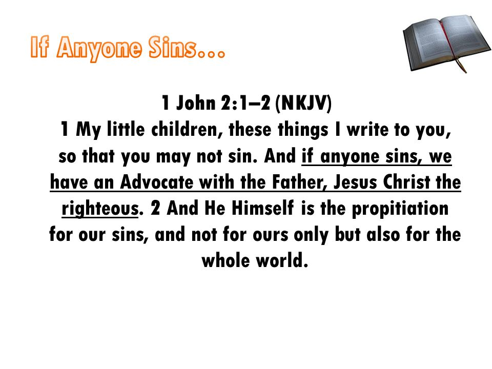 1 John 2:1–2 (NKJV) 1 My little children, these things I write to you, so that you may not sin.