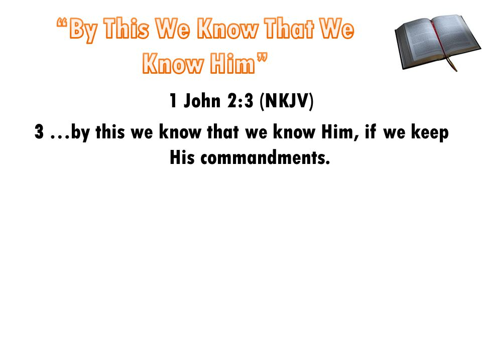 1 John 2:3 (NKJV) 3 …by this we know that we know Him, if we keep His commandments.