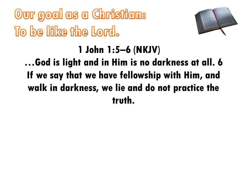 1 John 1:5–6 (NKJV) …God is light and in Him is no darkness at all.