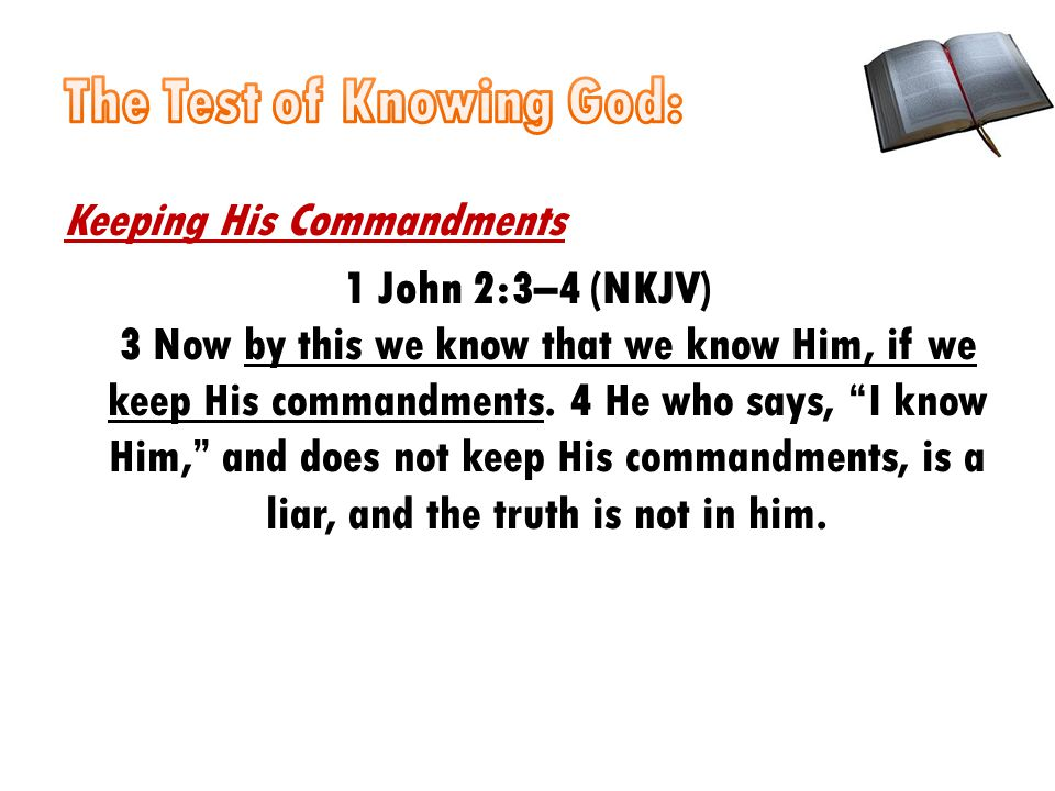 Keeping His Commandments 1 John 2:3–4 (NKJV) 3 Now by this we know that we know Him, if we keep His commandments.