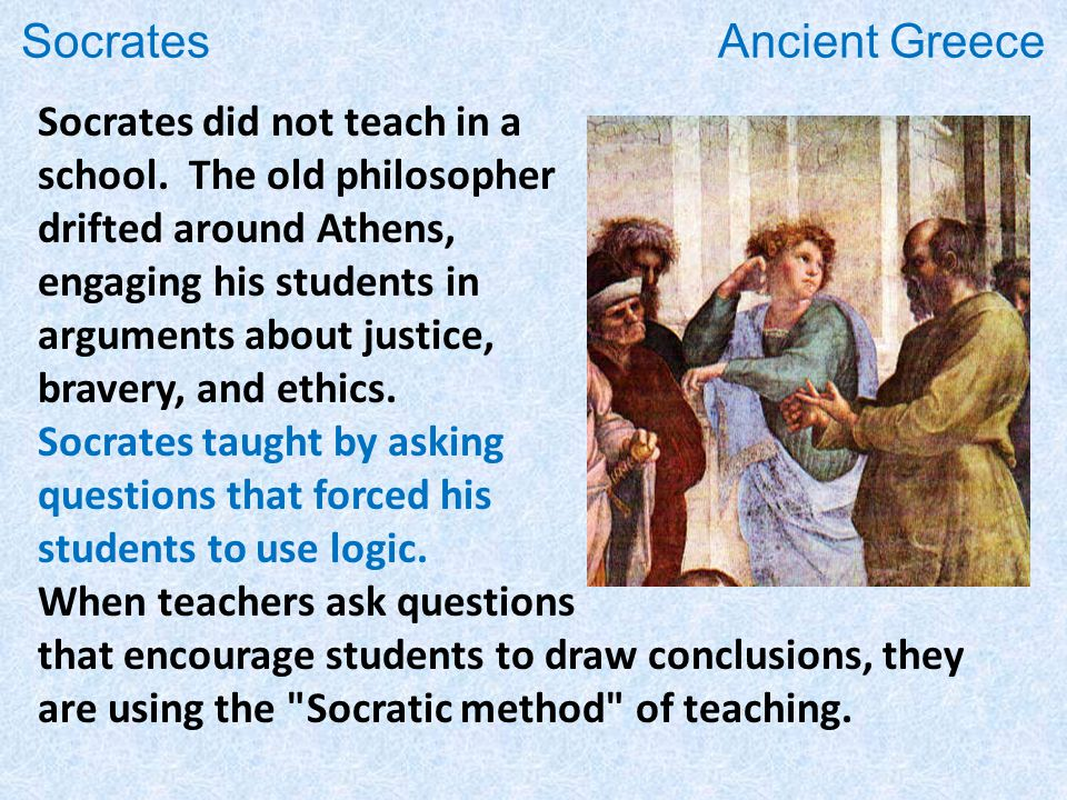 Socrates did not teach in a school.