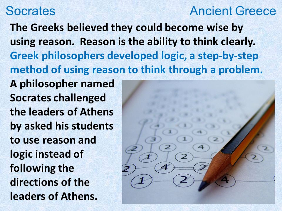 The Greeks believed they could become wise by using reason.