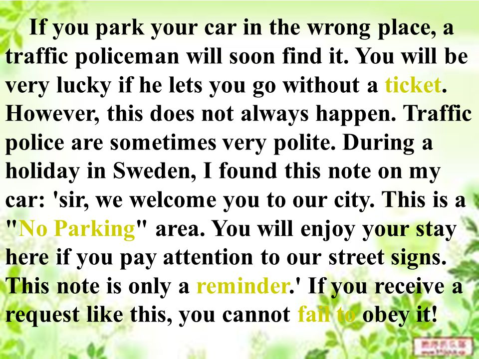 If you park your car in the wrong place, a traffic policeman will soon find it.