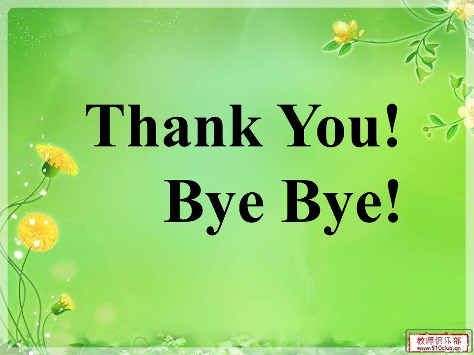 Thank You! Bye Bye!