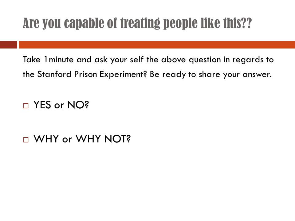 Are you capable of treating people like this?? Take 1minute and ask your self the above question in regards to the Stanford Prison Experiment? Be read