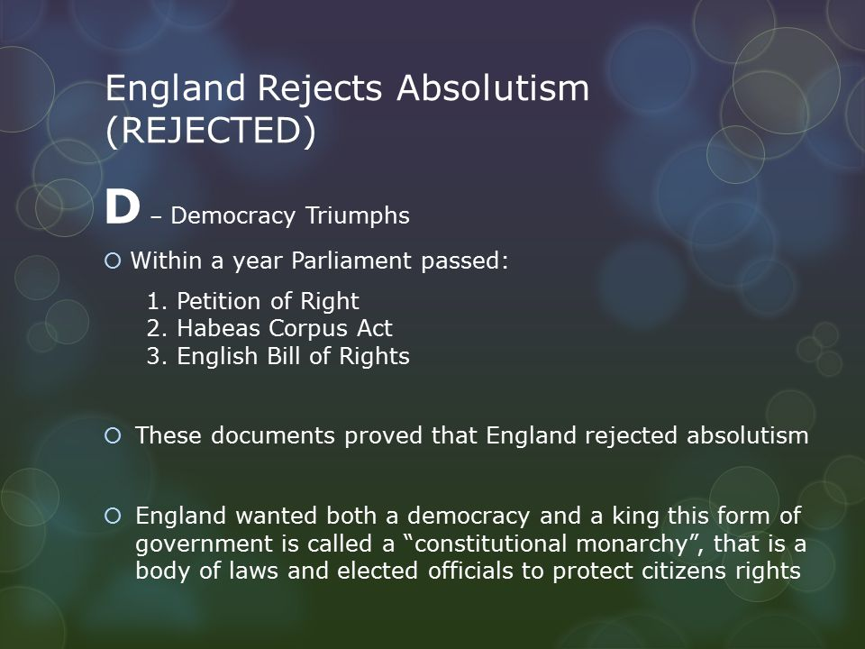 England Rejects Absolutism (REJECTED) D – Democracy Triumphs  Within a year Parliament passed: 1.