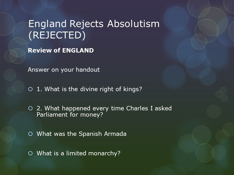 England Rejects Absolutism (REJECTED) Review of ENGLAND Answer on your handout  1.
