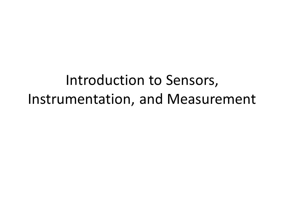 Introduction to Sensors, Instrumentation, and Measurement