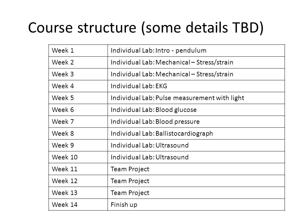 Course structure (some details TBD) Week 1Individual Lab: Intro - pendulum Week 2Individual Lab: Mechanical – Stress/strain Week 3Individual Lab: Mech