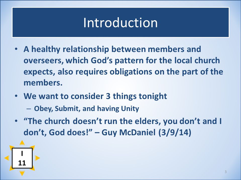 Introduction A healthy relationship between members and overseers, which God's pattern for the local church expects, also requires obligations on the part of the members.