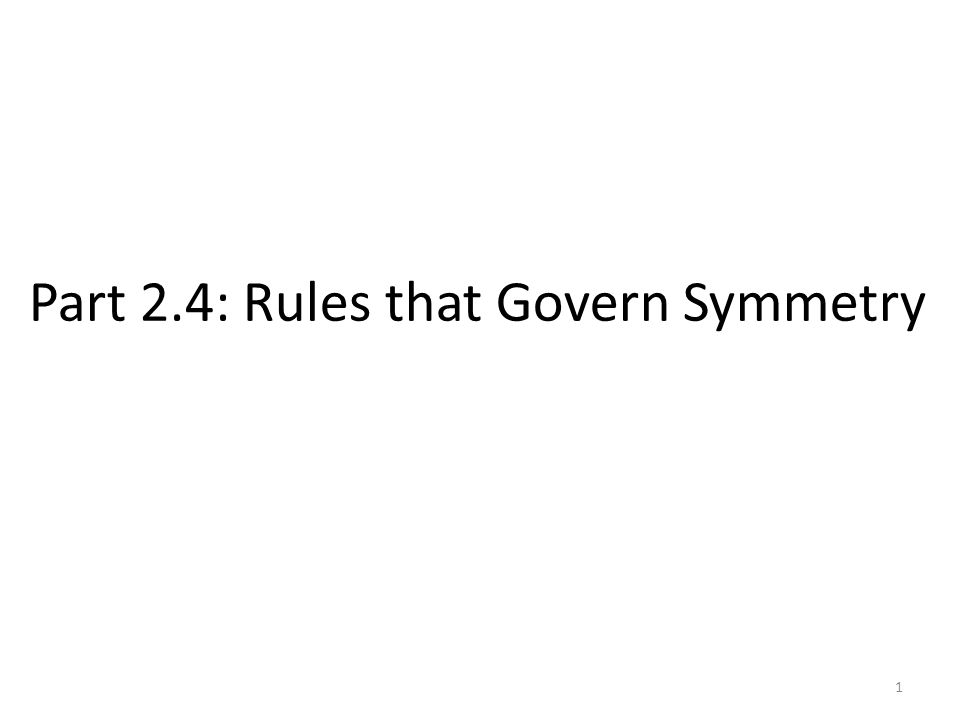 Part 2.4: Rules that Govern Symmetry 1