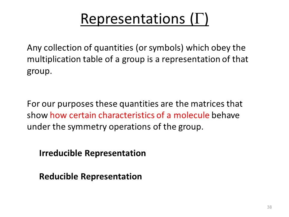 Representations (  ) Any collection of quantities (or symbols) which obey the multiplication table of a group is a representation of that group.