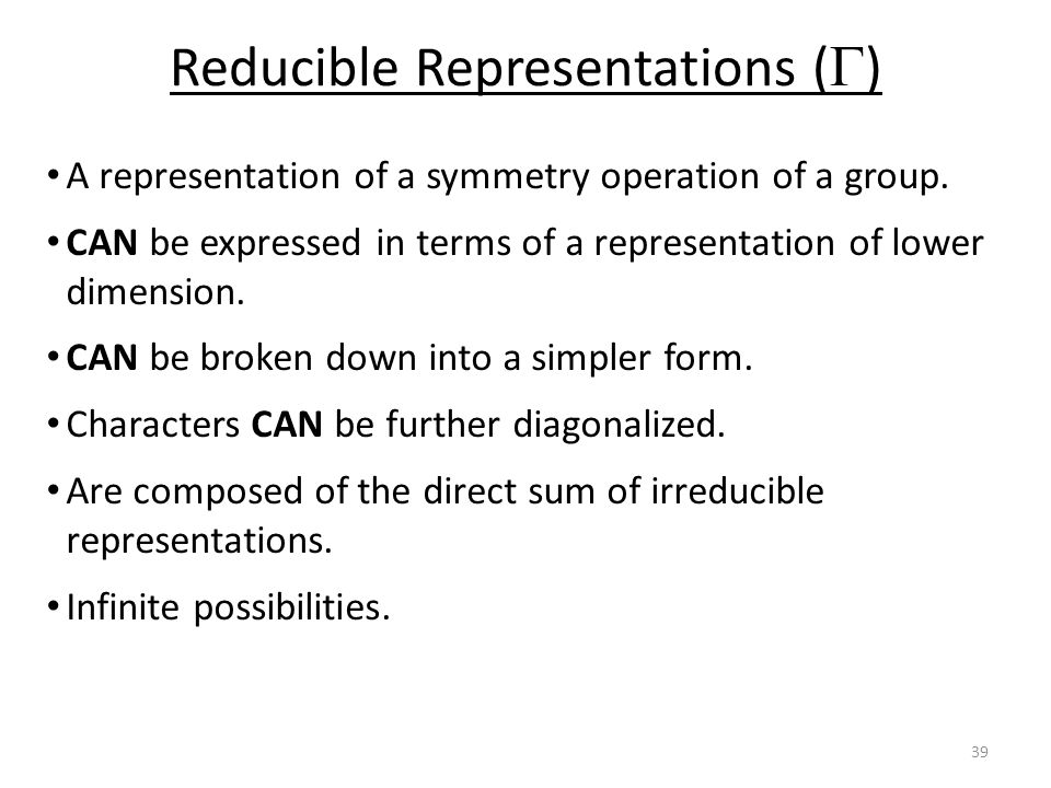 Reducible Representations (  ) A representation of a symmetry operation of a group.