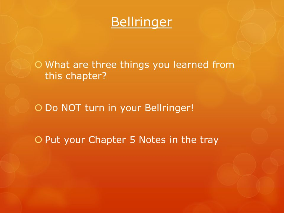 Bellringer  What are three things you learned from this chapter.