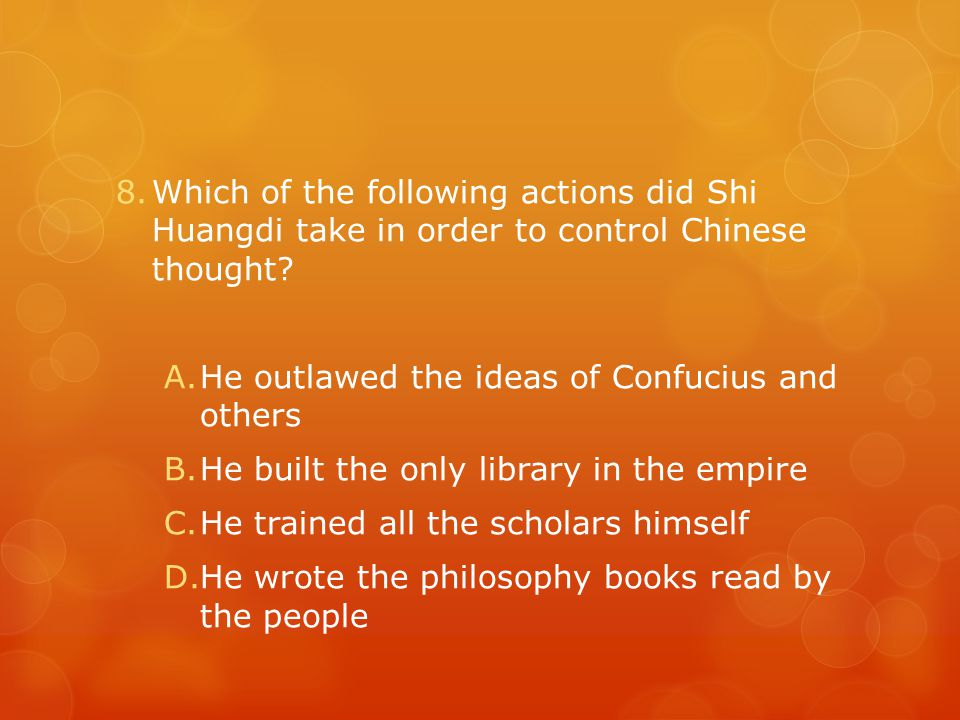 8.Which of the following actions did Shi Huangdi take in order to control Chinese thought.