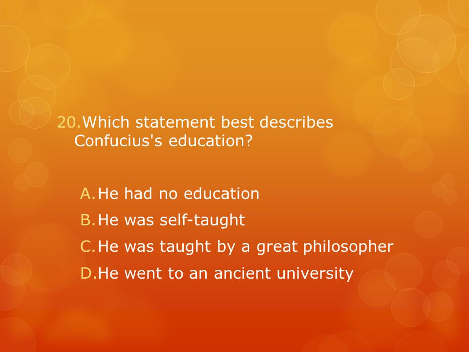 20.Which statement best describes Confucius s education.