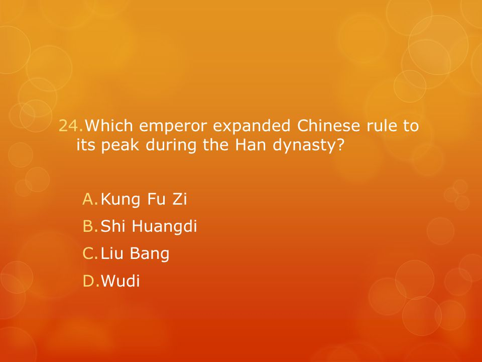 24.Which emperor expanded Chinese rule to its peak during the Han dynasty.