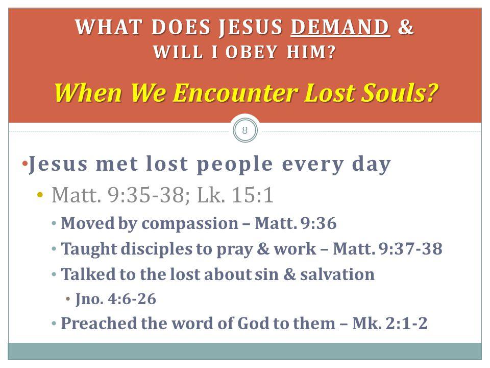 Jesus met lost people every day Matt.9:35-38; Lk.