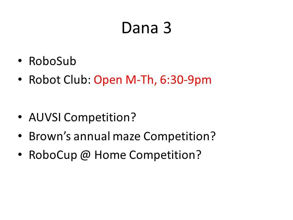 Dana 3 RoboSub Robot Club: Open M-Th, 6:30-9pm AUVSI Competition.