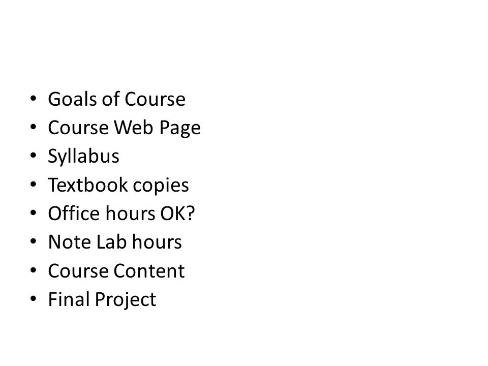 Goals of Course Course Web Page Syllabus Textbook copies Office hours OK.
