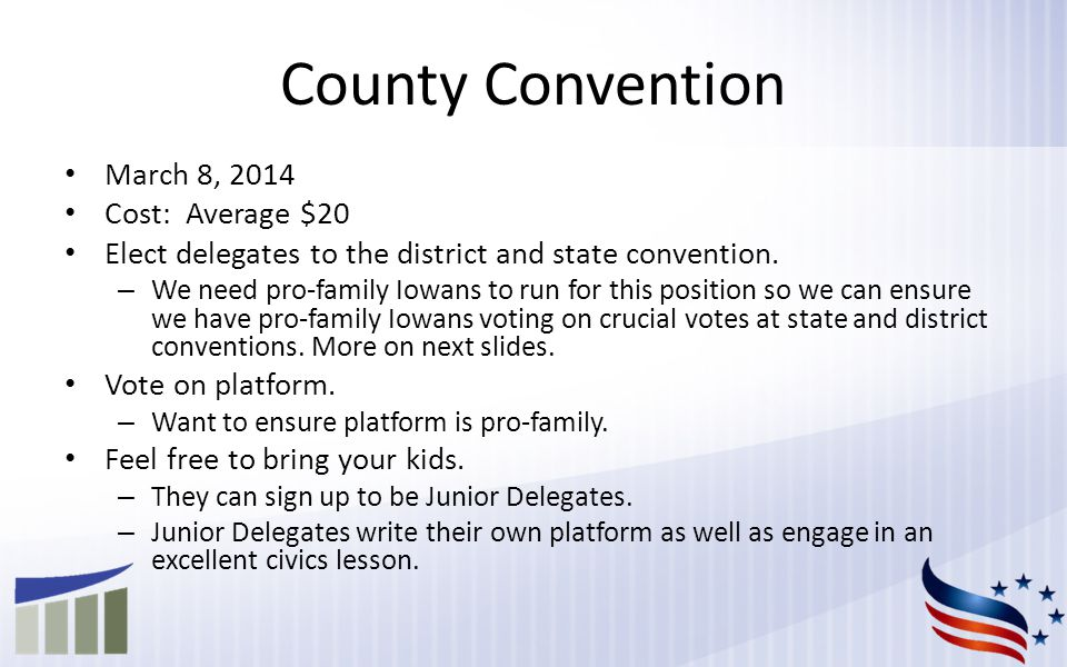 County Convention March 8, 2014 Cost: Average $20 Elect delegates to the district and state convention.