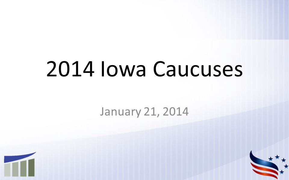 2014 Iowa Caucuses January 21, 2014